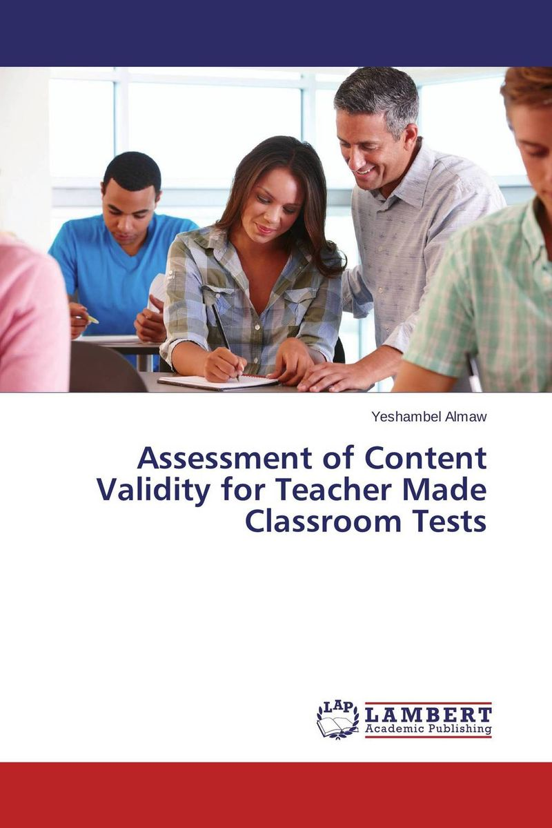 Assessment of Content Validity for Teacher Made Classroom Tests serine poghosyan an examination of the content validity of a high stakes english test