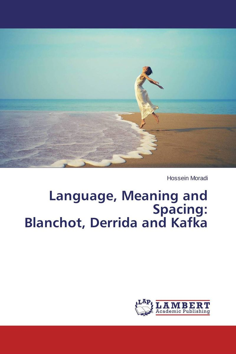 Language, Meaning and Spacing: Blanchot, Derrida and Kafka ways of meaning – an introduction to a philosophy of language