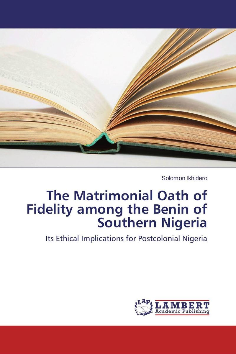 The Matrimonial Oath of Fidelity among the Benin of Southern Nigeria the fidelity files