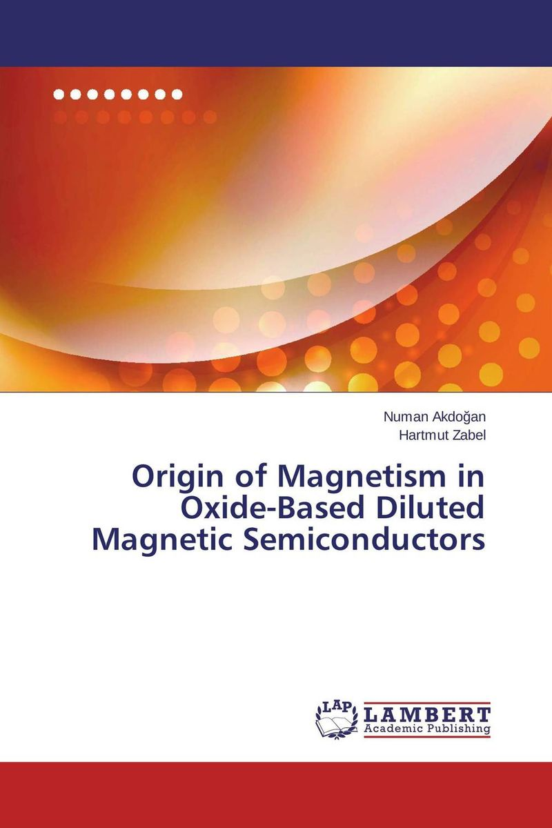 Origin of Magnetism in Oxide-Based Diluted Magnetic Semiconductors numan akdogan and hartmut zabel origin of magnetism in oxide based diluted magnetic semiconductors