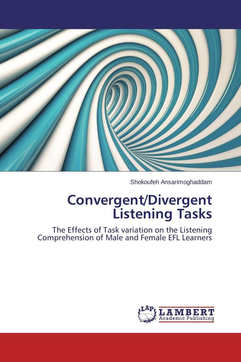Convergent/Divergent Listening Tasks the effect of tasks and language learning goals on oral performance