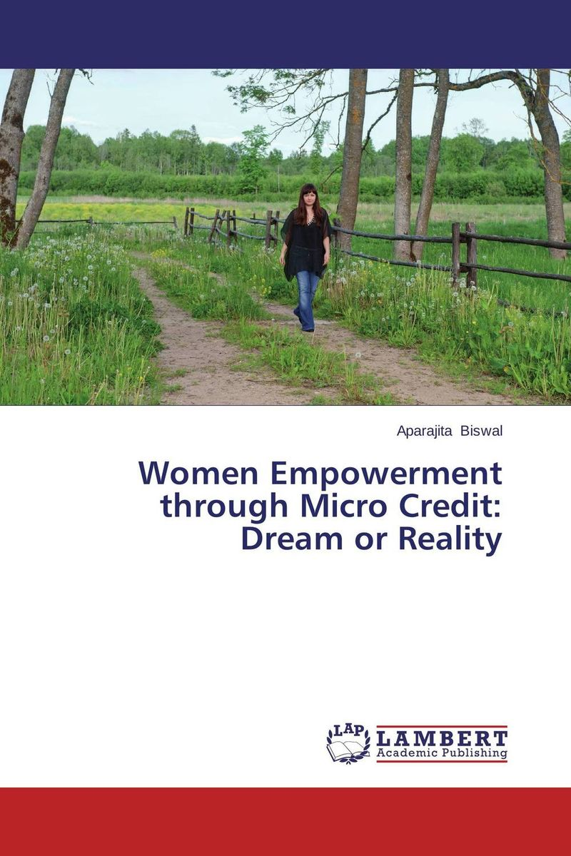 Women Empowerment through Micro Credit: Dream or Reality shahnaz sultana and s vathsala women empowerment through self help groups in rural areas