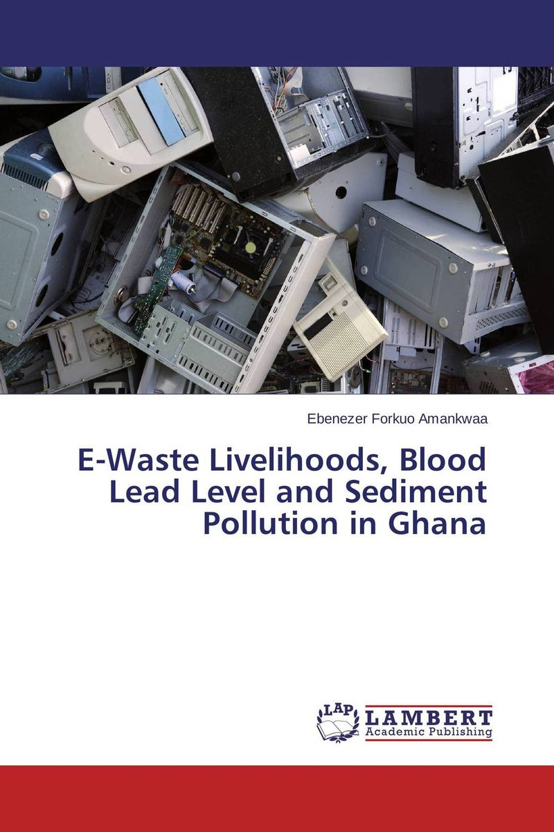 E-Waste Livelihoods, Blood Lead Level and Sediment Pollution in Ghana micuna тумба micuna neus co 1391