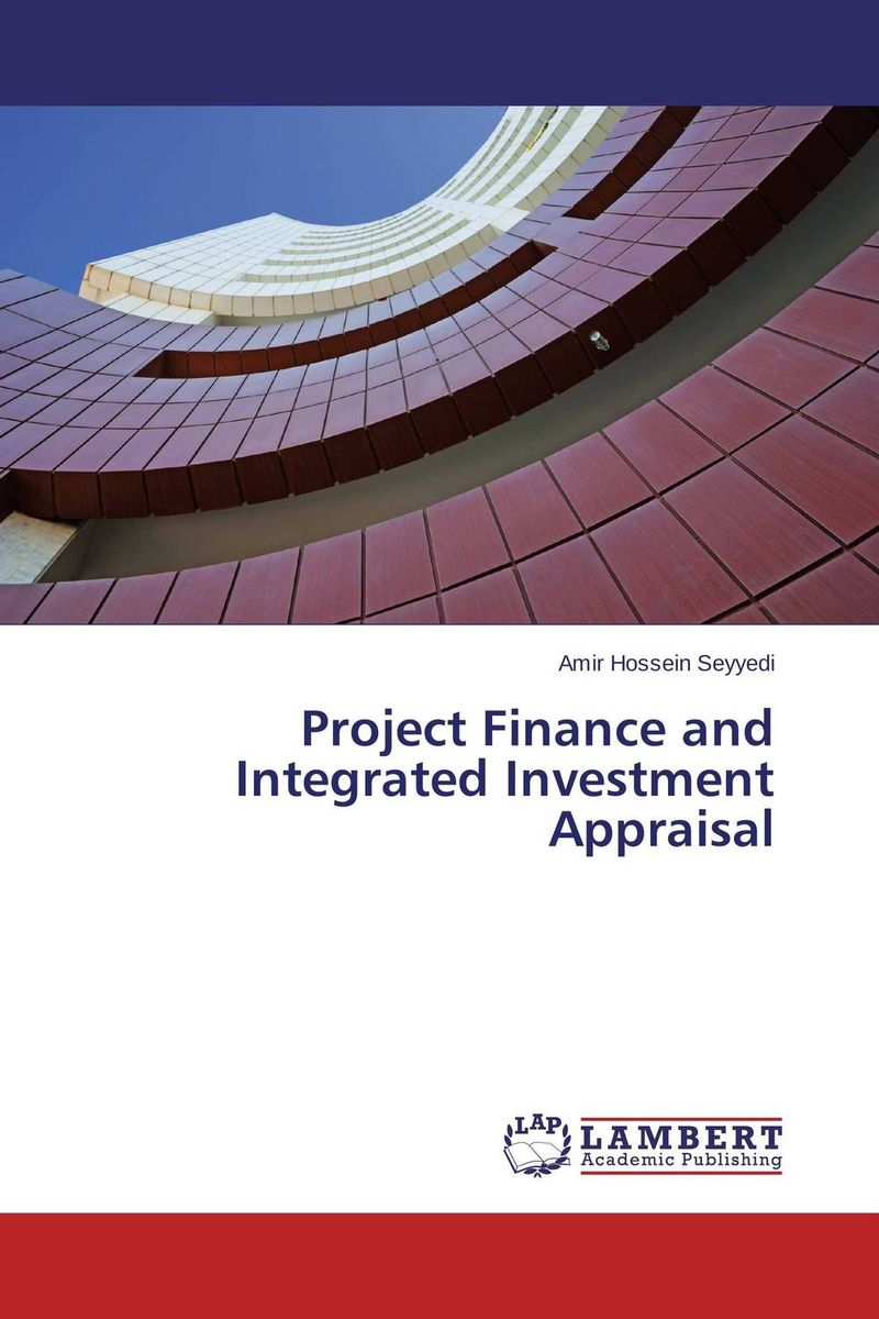 Project Finance and Integrated Investment Appraisal barbara weber infrastructure as an asset class investment strategies project finance and ppp