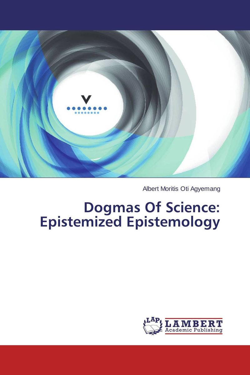 Dogmas Of Science: Epistemized Epistemology philosophical issues in psychiatry iv