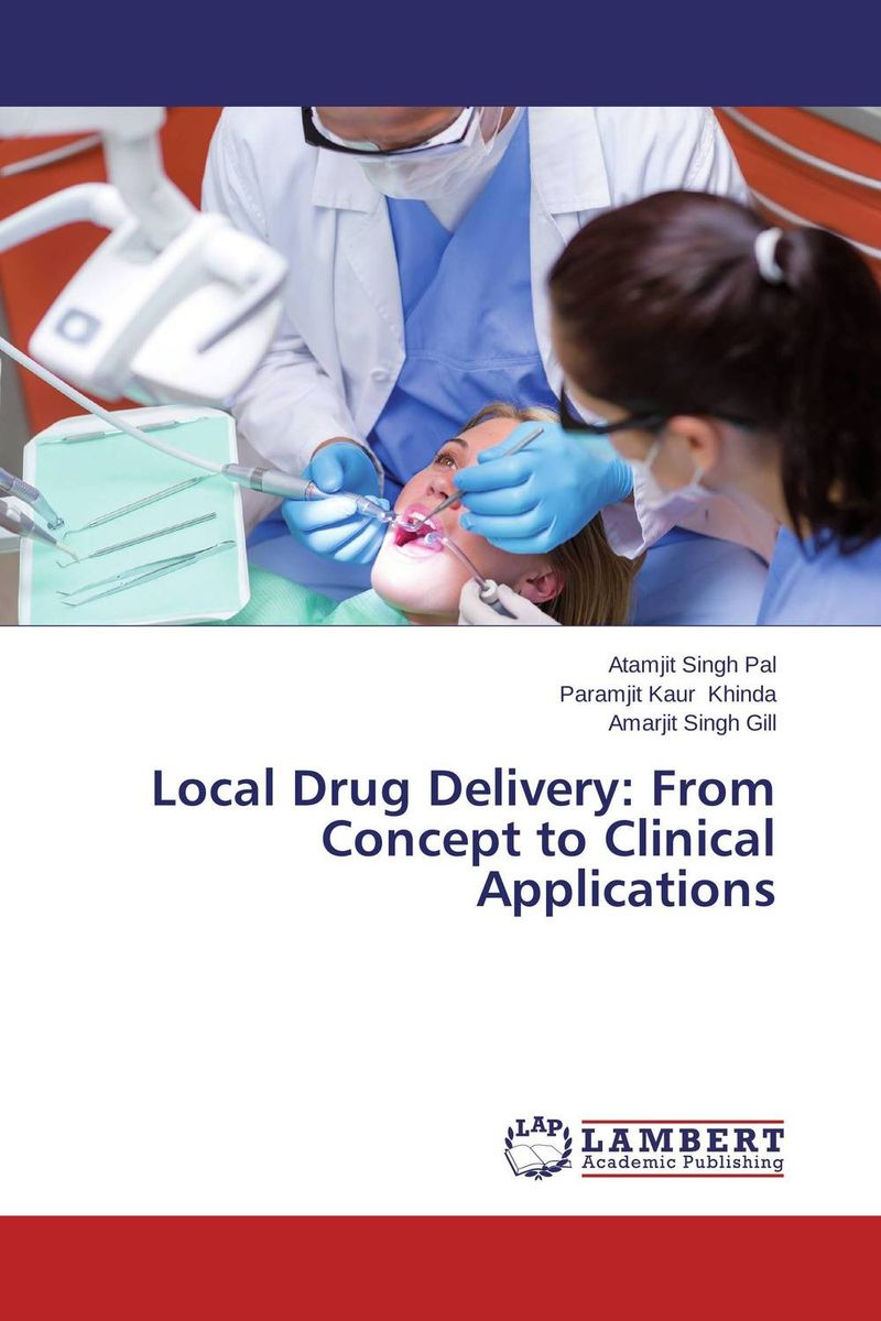 Local Drug Delivery: From Concept to Clinical Applications atamjit singh pal paramjit kaur khinda and amarjit singh gill local drug delivery from concept to clinical applications