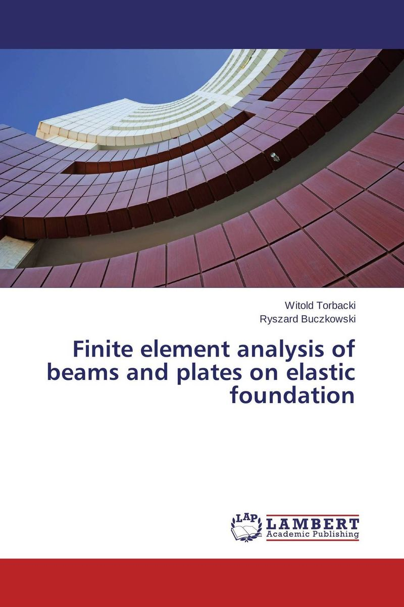 Finite element analysis of beams and plates on elastic foundation j r whiteman the mathematics of finite elements and applications x mafelap 1999