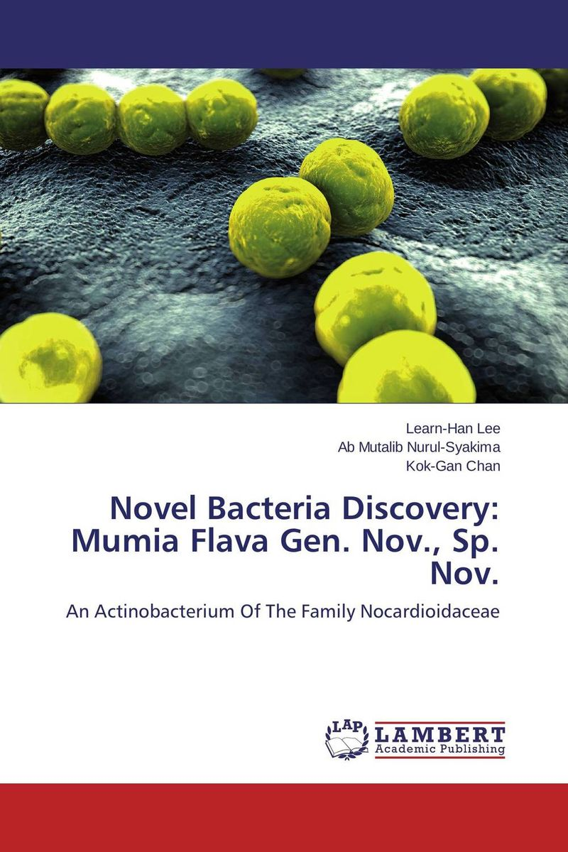 Novel Bacteria Discovery: Mumia Flava Gen. Nov., Sp. Nov. learn han lee ab mutalib nurul syakima and kok gan chan novel bacteria discovery mumia flava gen nov sp nov