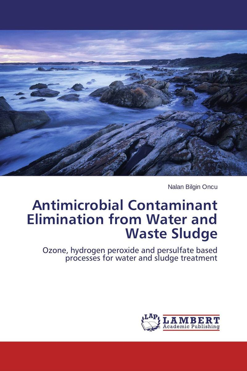 Antimicrobial Contaminant Elimination from Water and Waste Sludge antimicrobial contaminant elimination from water and waste sludge