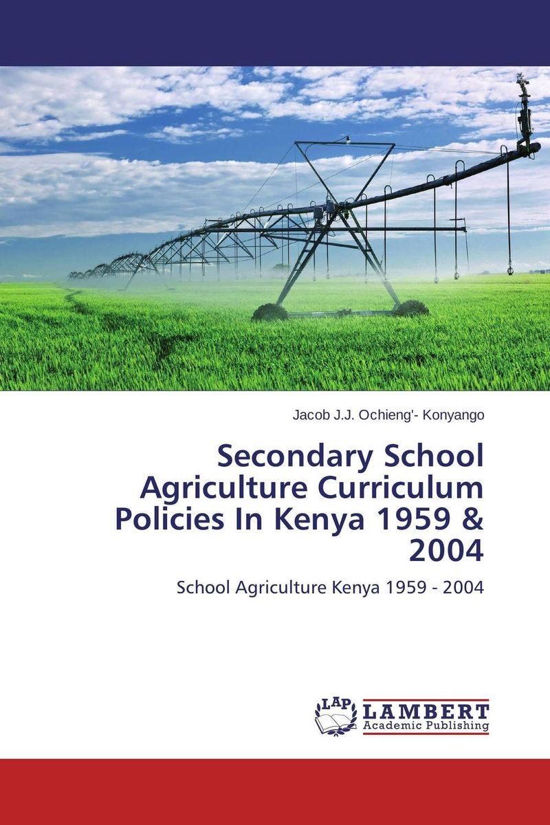 Secondary School Agriculture Curriculum Policies In Kenya 1959 & 2004 peter changilwa artisan and craft curriculum implementation in kenya