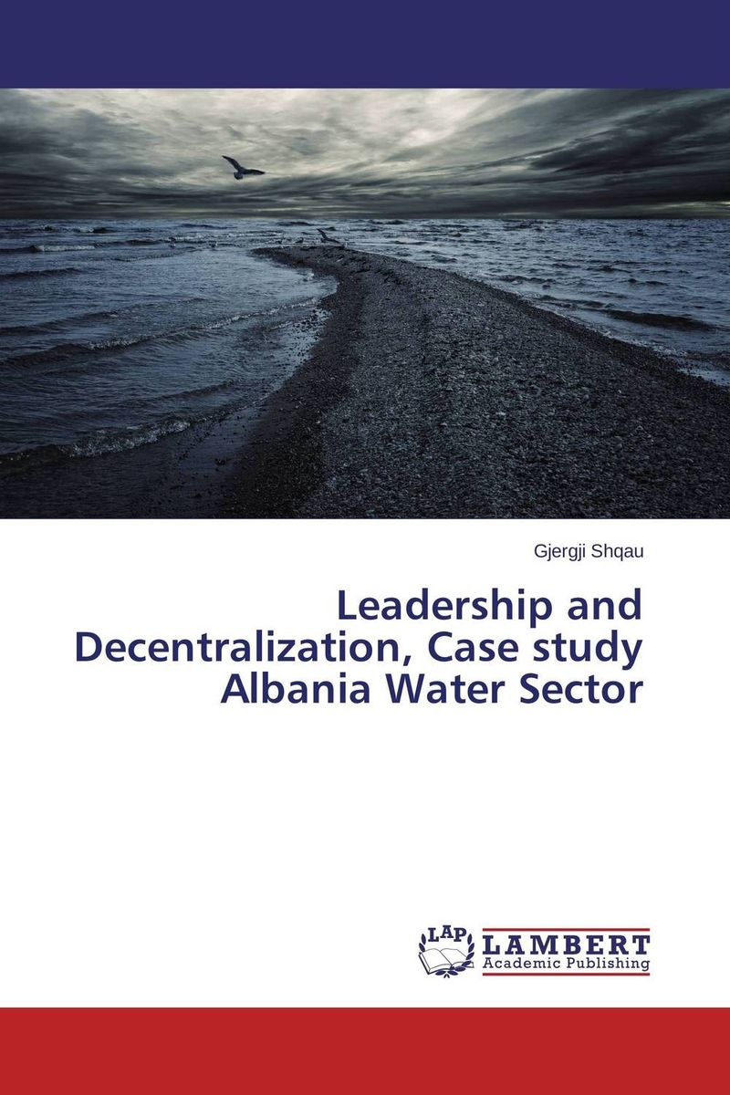 Leadership and Decentralization, Case study Albania Water Sector leadership the spirit and the structure
