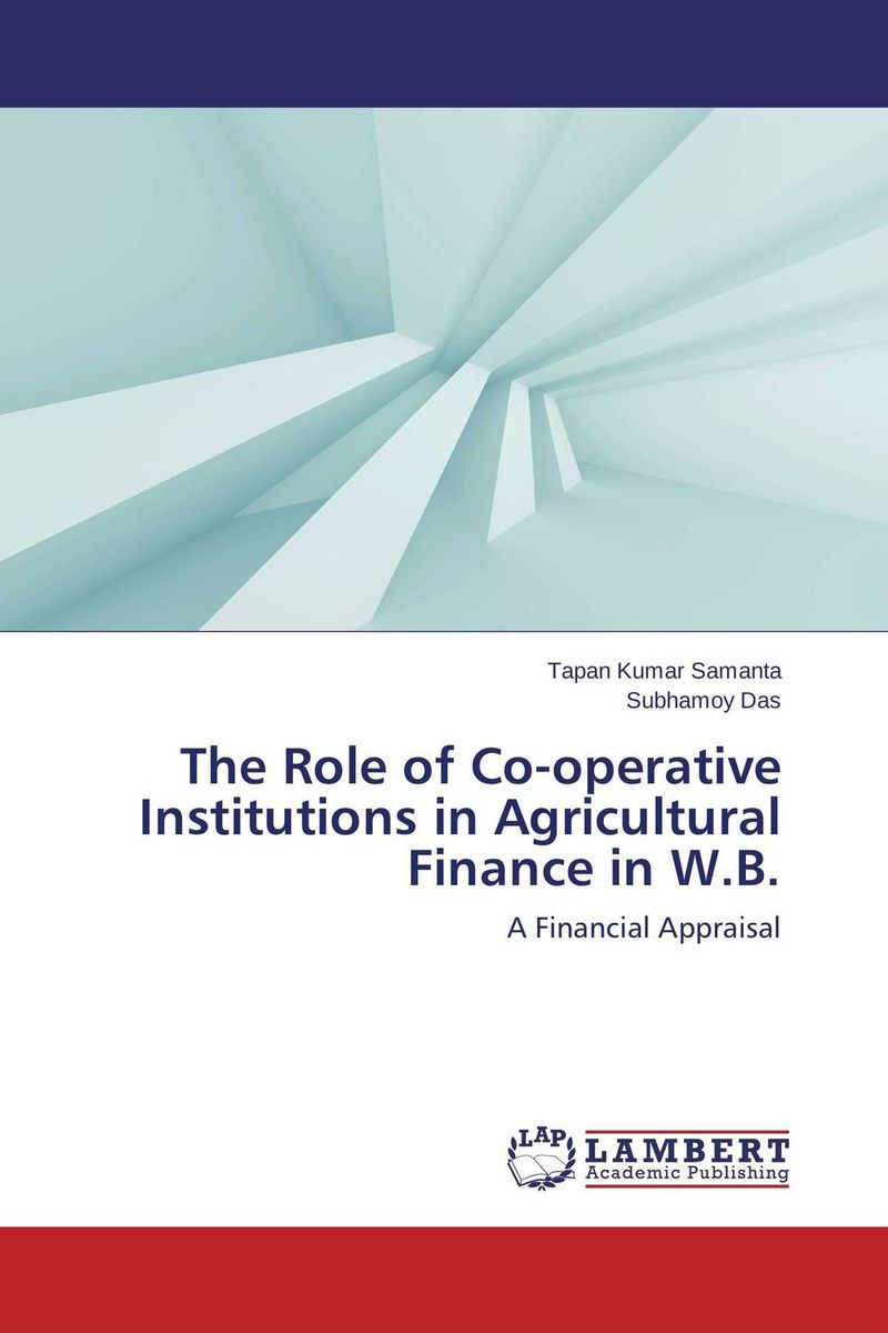 The Role of Co-operative Institutions in Agricultural Finance in W.B. jaynal ud din ahmed and mohd abdul rashid institutional finance for micro and small entreprises in india