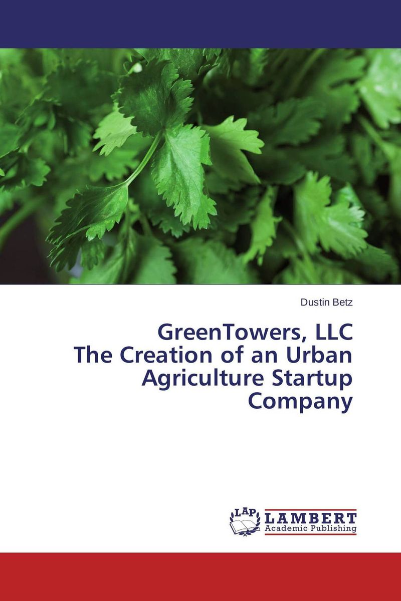 GreenTowers, LLC The Creation of an Urban Agriculture Startup Company the integration of industrialized building system ibs with bim