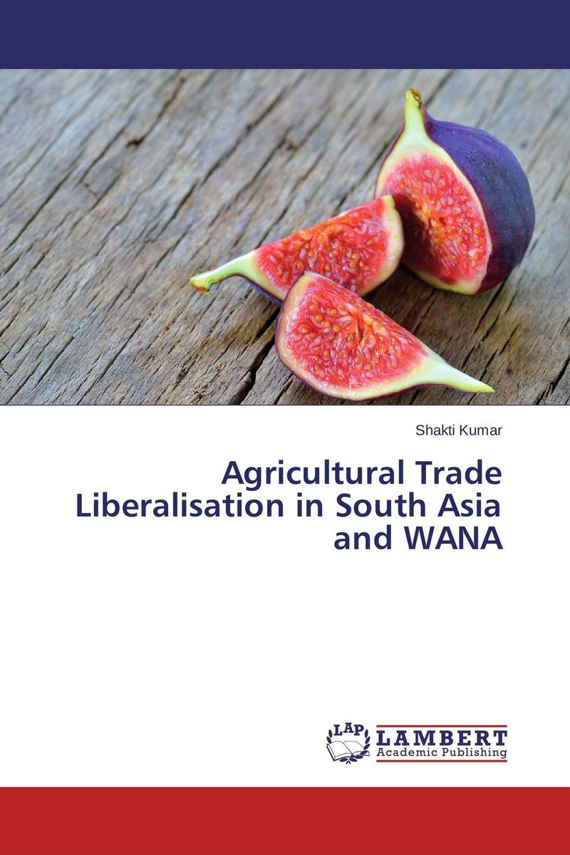 Agricultural Trade Liberalisation in South Asia and WANA