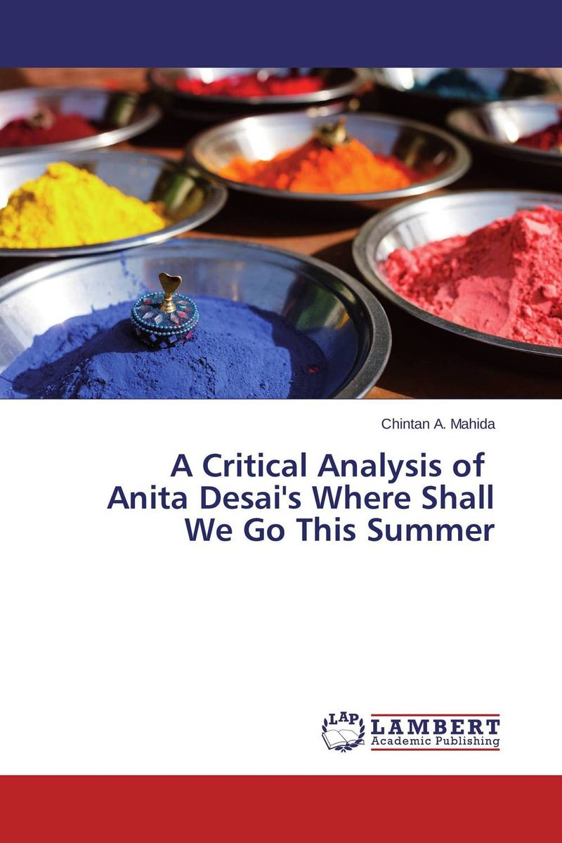 A Critical Analysis of Anita Desai's Where Shall We Go This Summer all we shall know