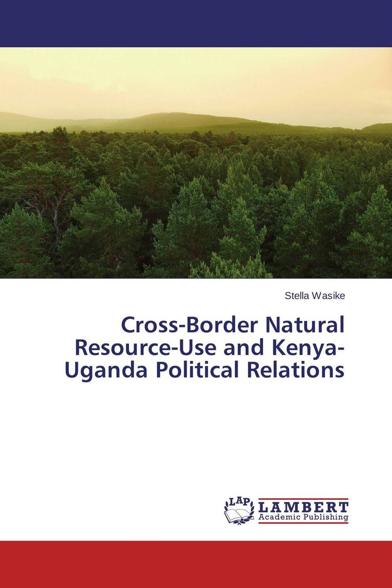 Cross-Border Natural Resource-Use and Kenya-Uganda Political Relations