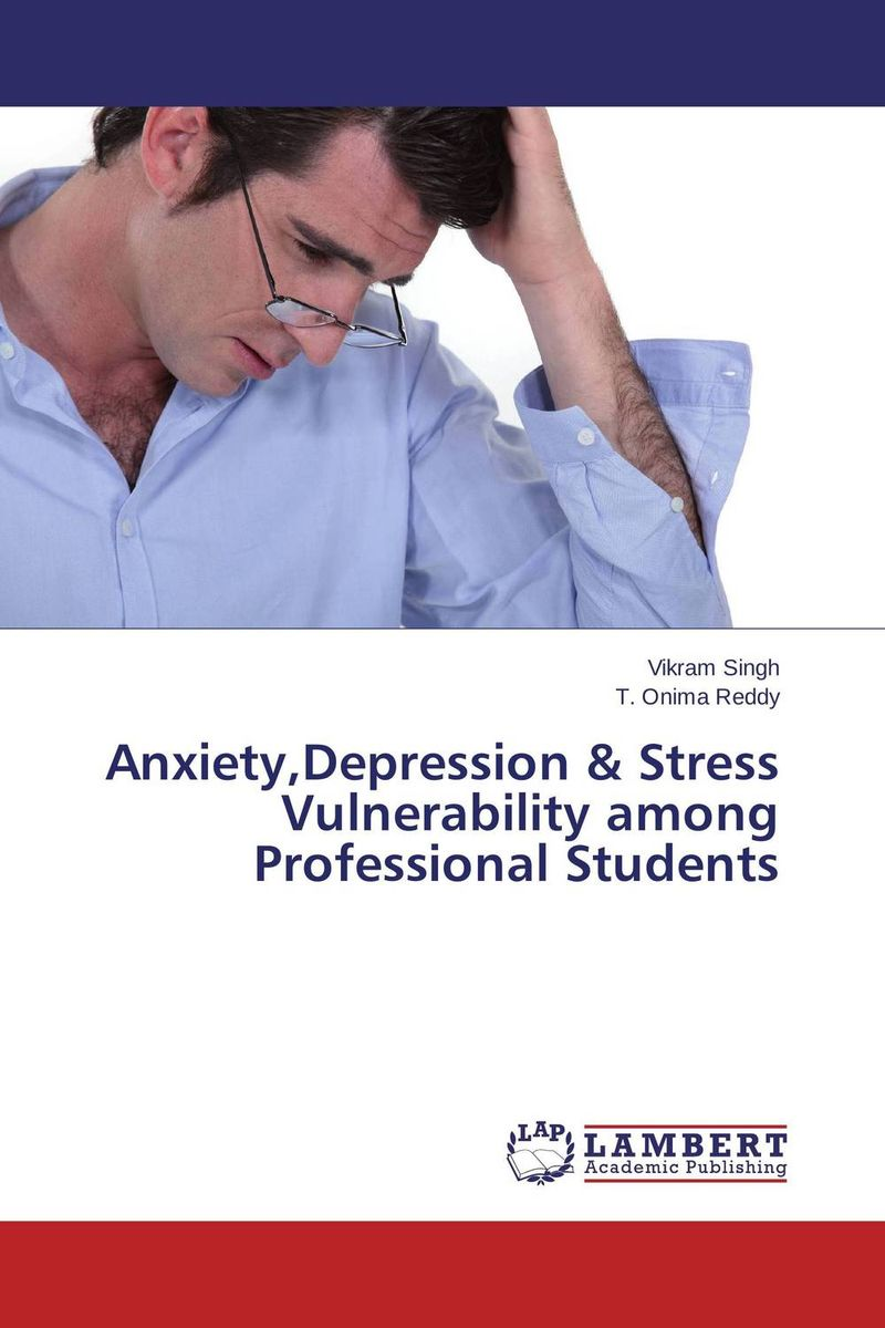 Anxiety,Depression & Stress Vulnerability among Professional Students dr ripudaman singh mrs arihant kaur bhalla and er indpreet kaur stress among bank employees