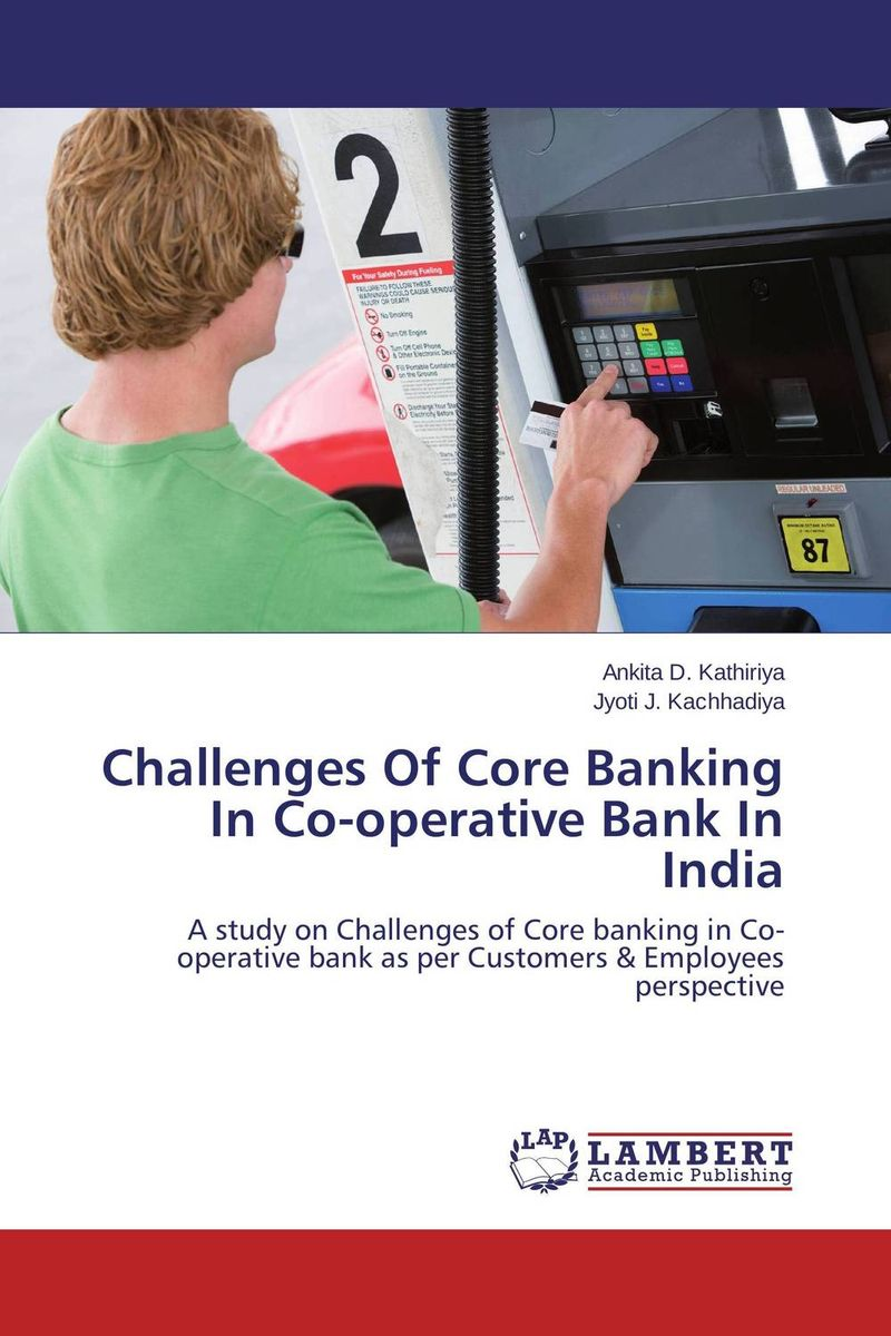 Challenges Of Core Banking In Co-operative Bank In India the operative