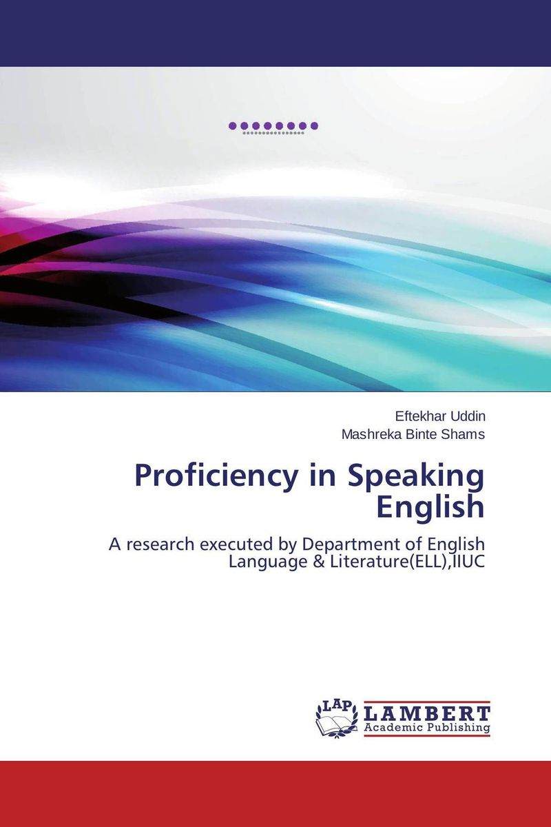 Proficiency in Speaking English a study on english language proficiency of efl learners in bangladesh