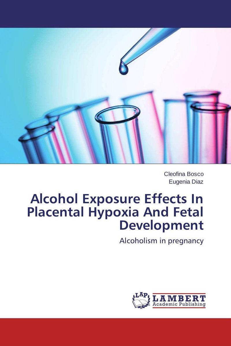 где купить  Alcohol Exposure Effects In Placental Hypoxia And Fetal Development  по лучшей цене