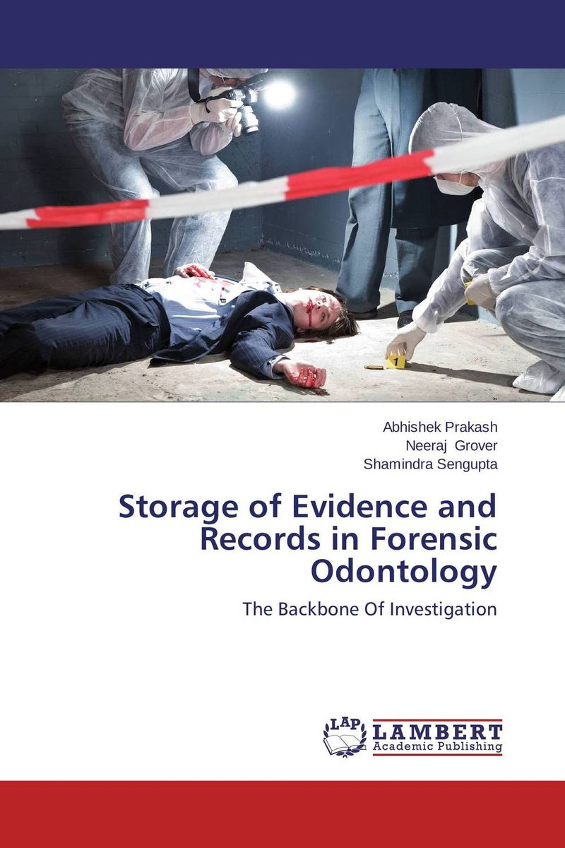 Storage of Evidence and Records in Forensic Odontology karanprakash singh ramanpreet kaur bhullar and sumit kochhar forensic dentistry teeth and their secrets