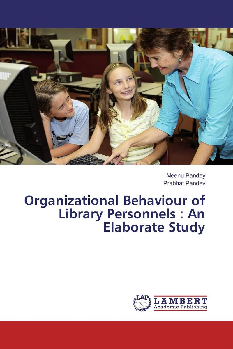 Organizational Behaviour of Library Personnels : An Elaborate Study affair of state an