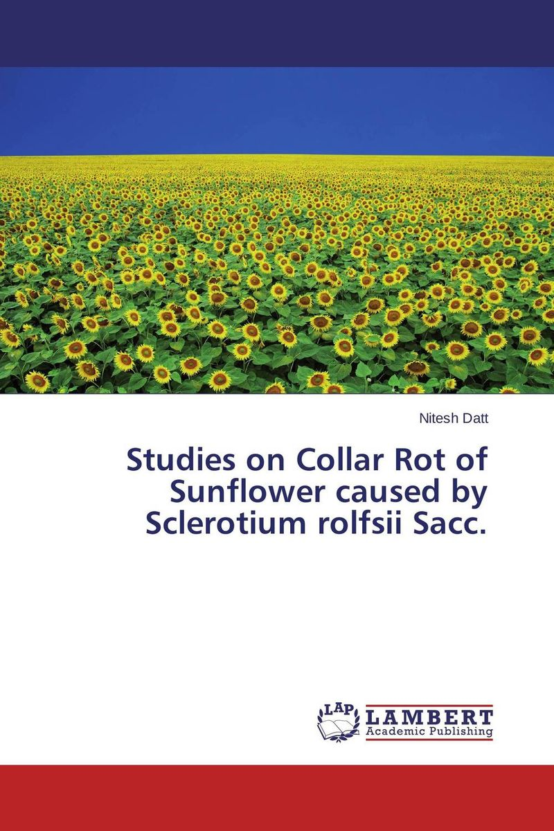 цена на Studies on Collar Rot of Sunflower caused by Sclerotium rolfsii Sacc.