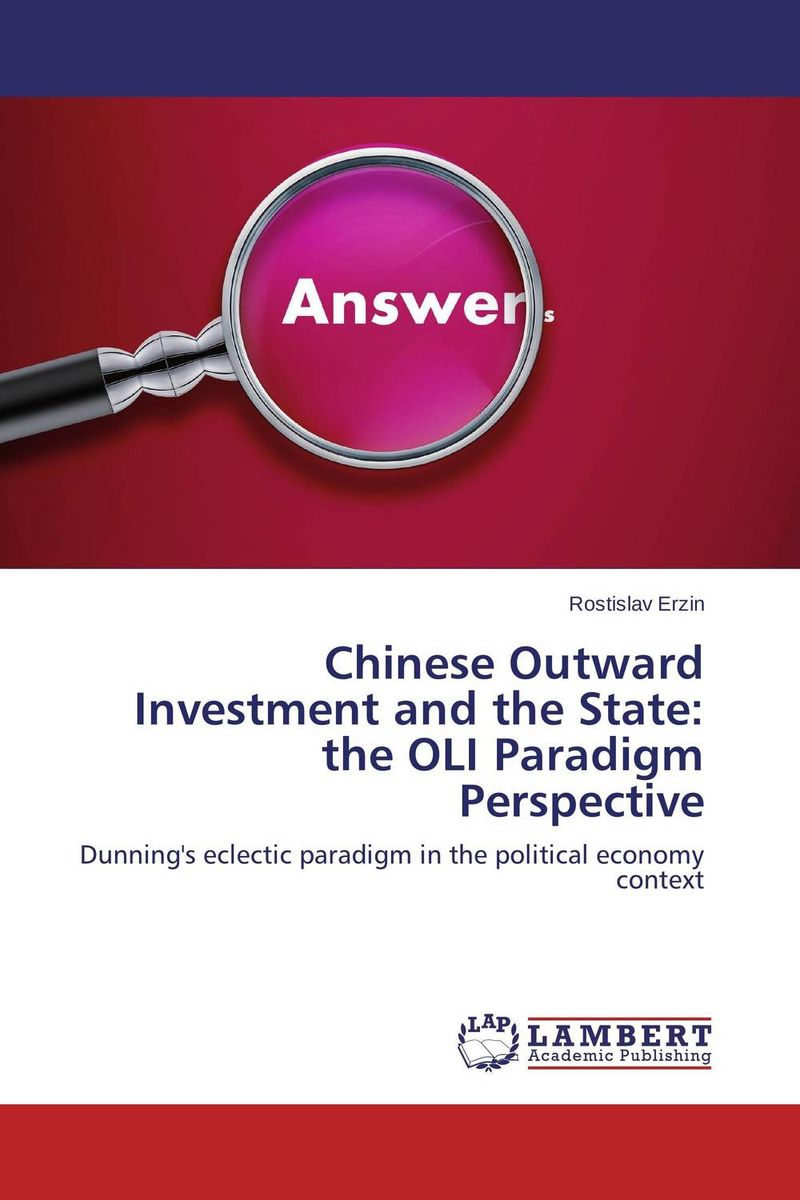 Chinese Outward Investment and the State: the OLI Paradigm Perspective chinese outward investment and the state the oli paradigm perspective