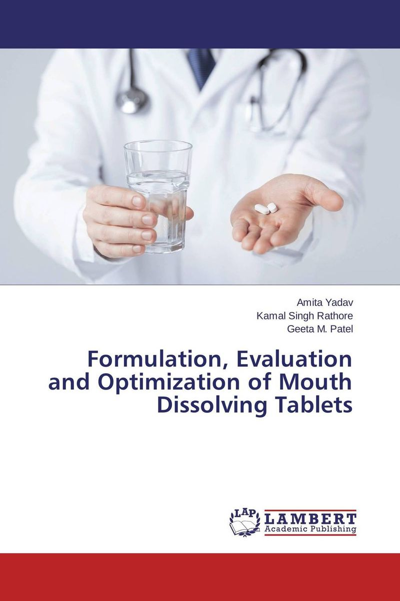 Formulation, Evaluation and Optimization of Mouth Dissolving Tablets amita yadav kamal singh rathore and geeta m patel formulation evaluation and optimization of mouth dissolving tablets