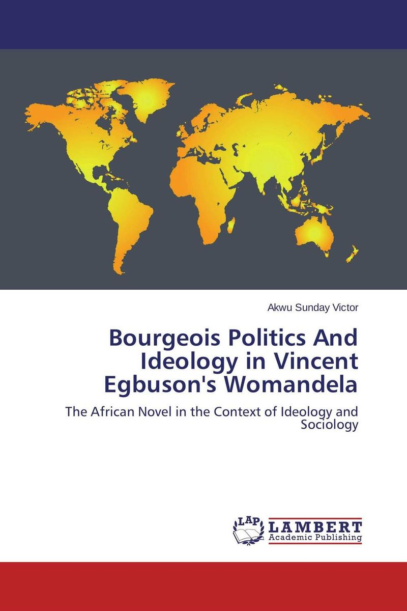 Bourgeois Politics And Ideology in Vincent Egbuson's Womandela reason ideology and politics