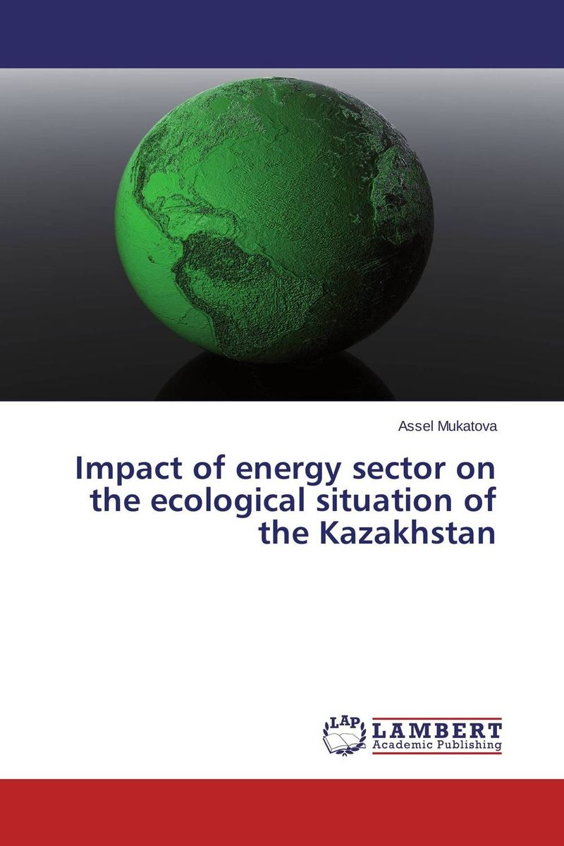 Impact of energy sector on the ecological situation of the Kazakhstan foundation aldongar oil of kazakhstan the photographic history