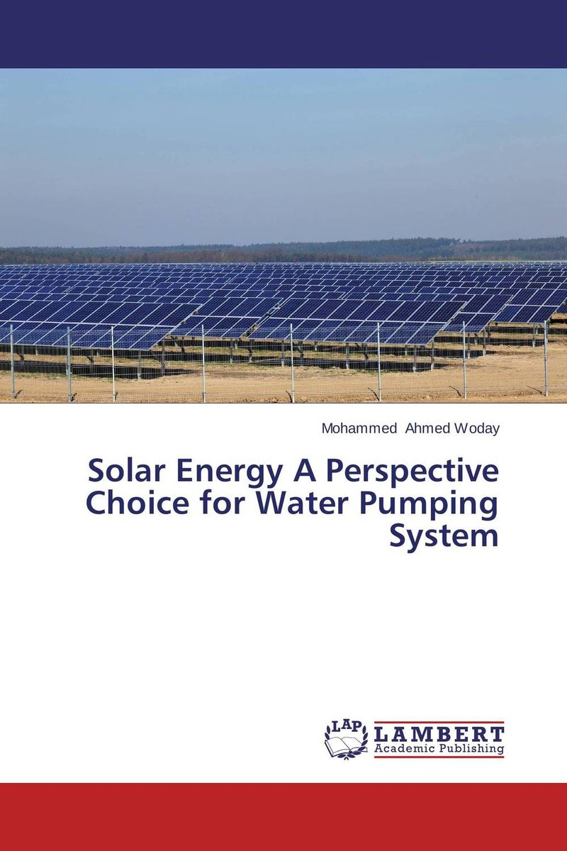 Solar Energy A Perspective Choice for Water Pumping System