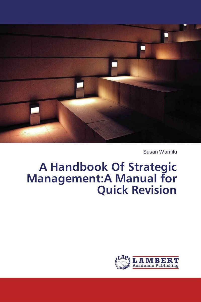 A Handbook Of Strategic Management:A Manual for Quick Revision belousov a security features of banknotes and other documents methods of authentication manual денежные билеты бланки ценных бумаг и документов