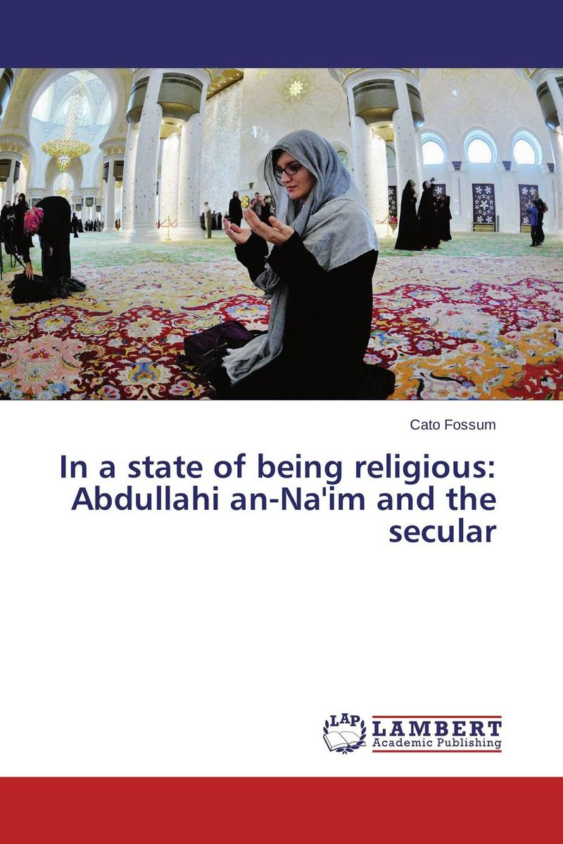 In a state of being religious: Abdullahi an-Na'im and the secular religious tolerance tensions between orthodox christians and muslims