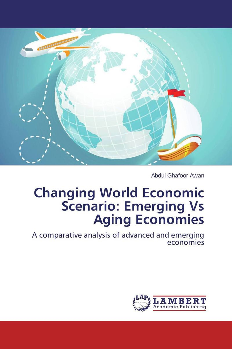 Changing World Economic Scenario: Emerging Vs Aging Economies shaun rein the end of cheap china economic and cultural trends that will disrupt the world