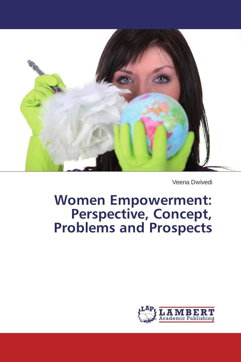 Women Empowerment: Perspective, Concept, Problems and Prospects
