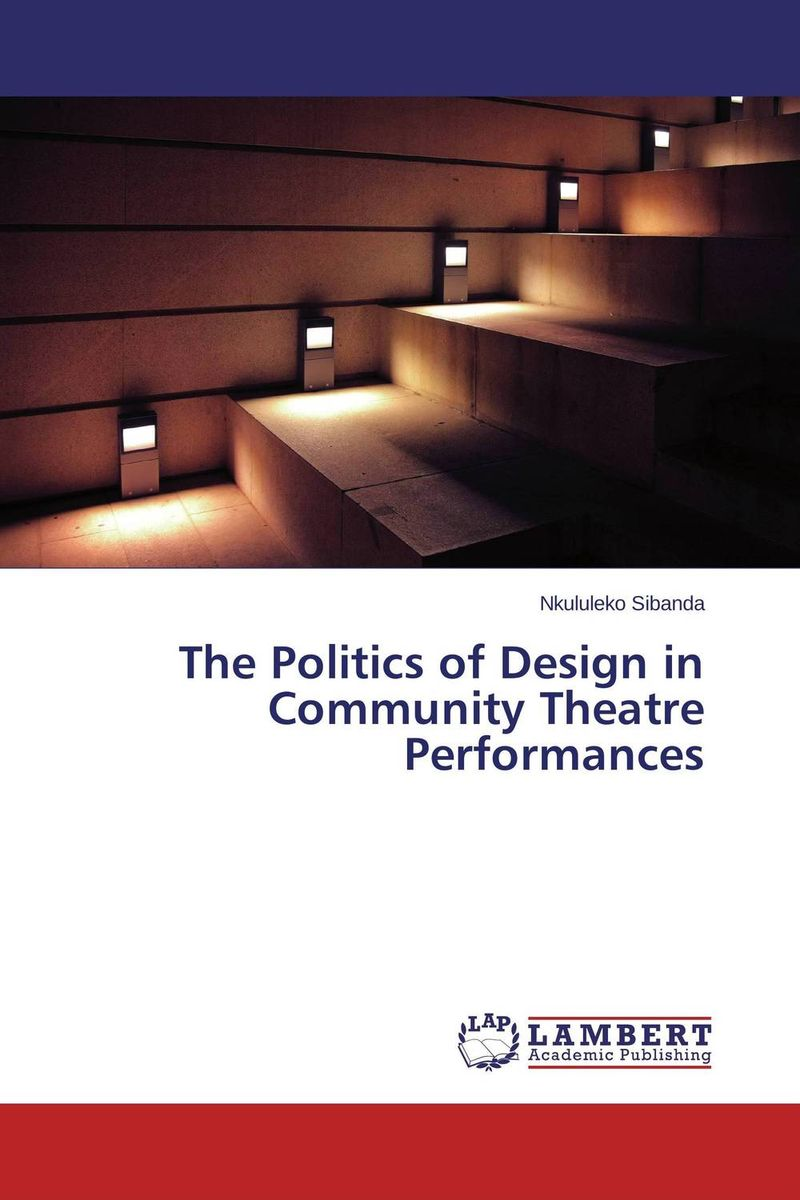 The Politics of Design in Community Theatre Performances playing with theory in theatre practice