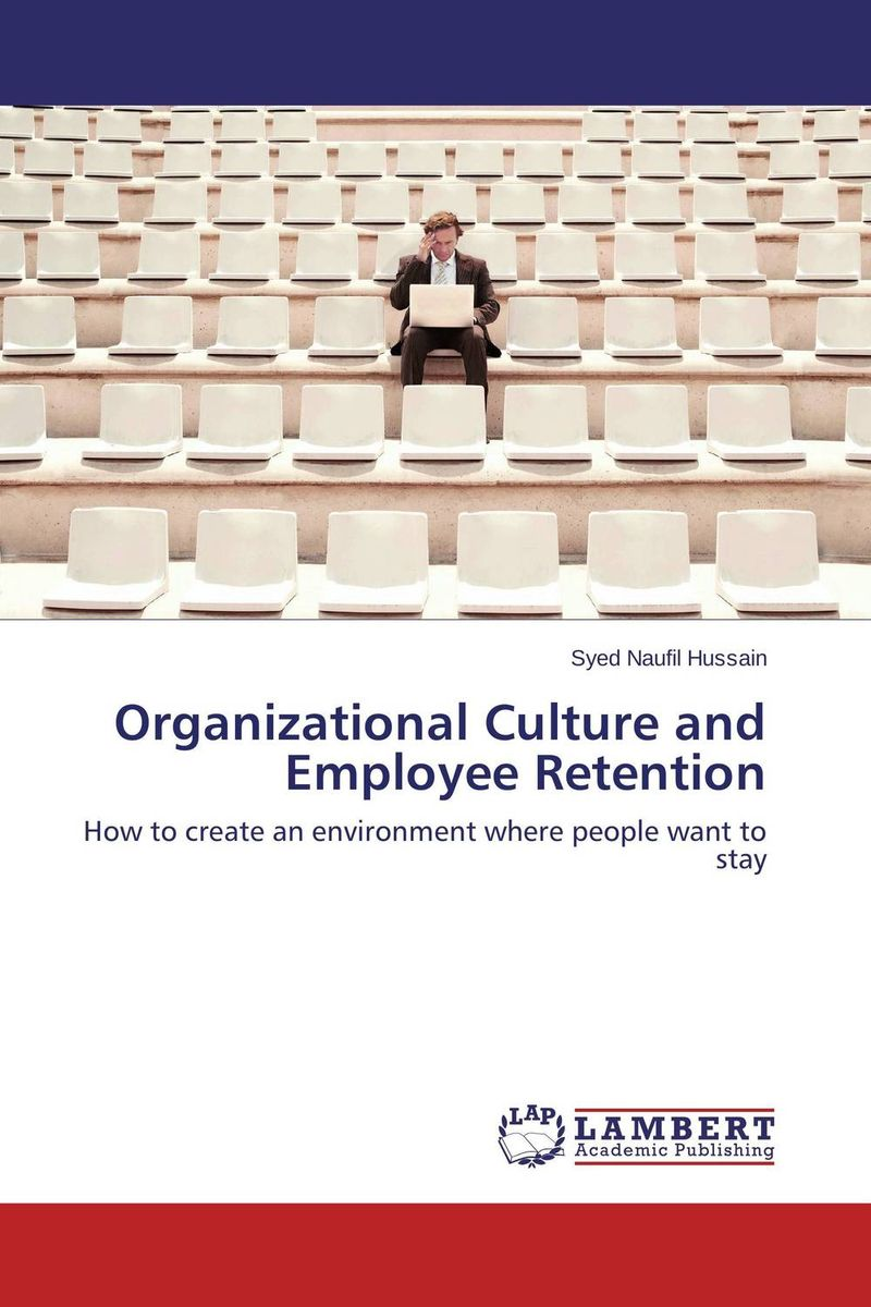 Organizational Culture and Employee Retention the impact of organizational politics on employees