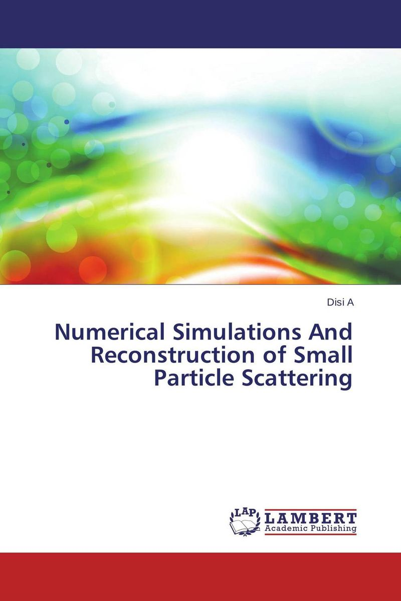 Numerical Simulations And Reconstruction of Small Particle Scattering electricity and magnetism simulations