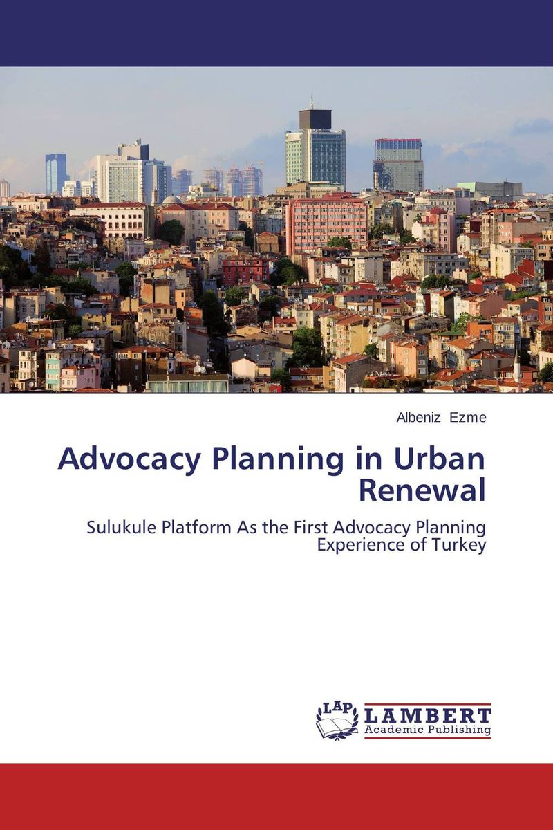 Advocacy Planning in Urban Renewal the pattern and process of urban social exclusion in istanbul