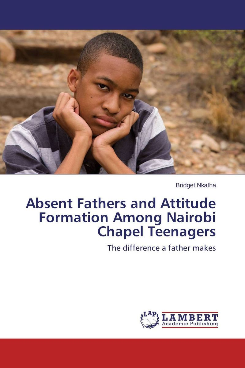 Absent Fathers and Attitude Formation Among Nairobi Chapel Teenagers turgenev ivan sergeevich fathers and children