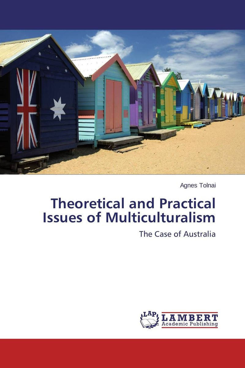 Theoretical and Practical Issues of Multiculturalism george crowder theories of multiculturalism