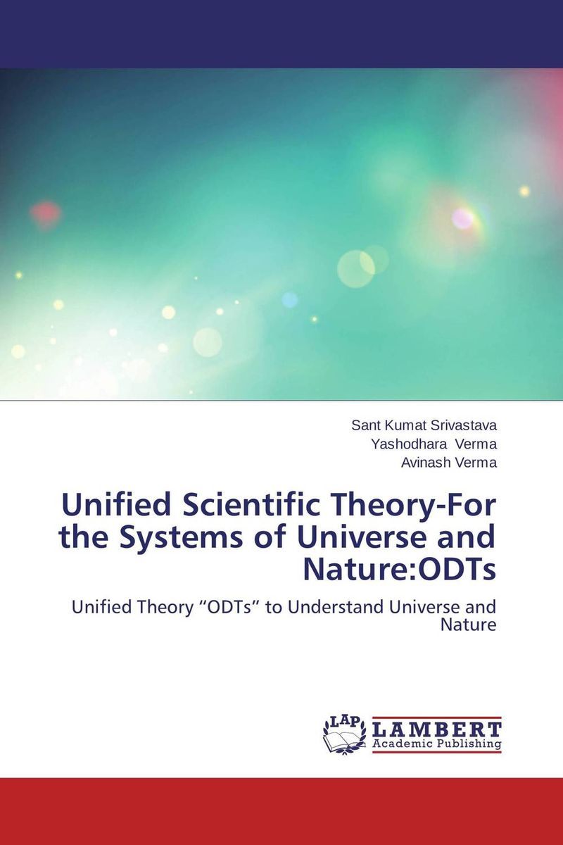 Unified Scientific Theory-For the Systems of Universe and Nature:ODTs life the universe and everything