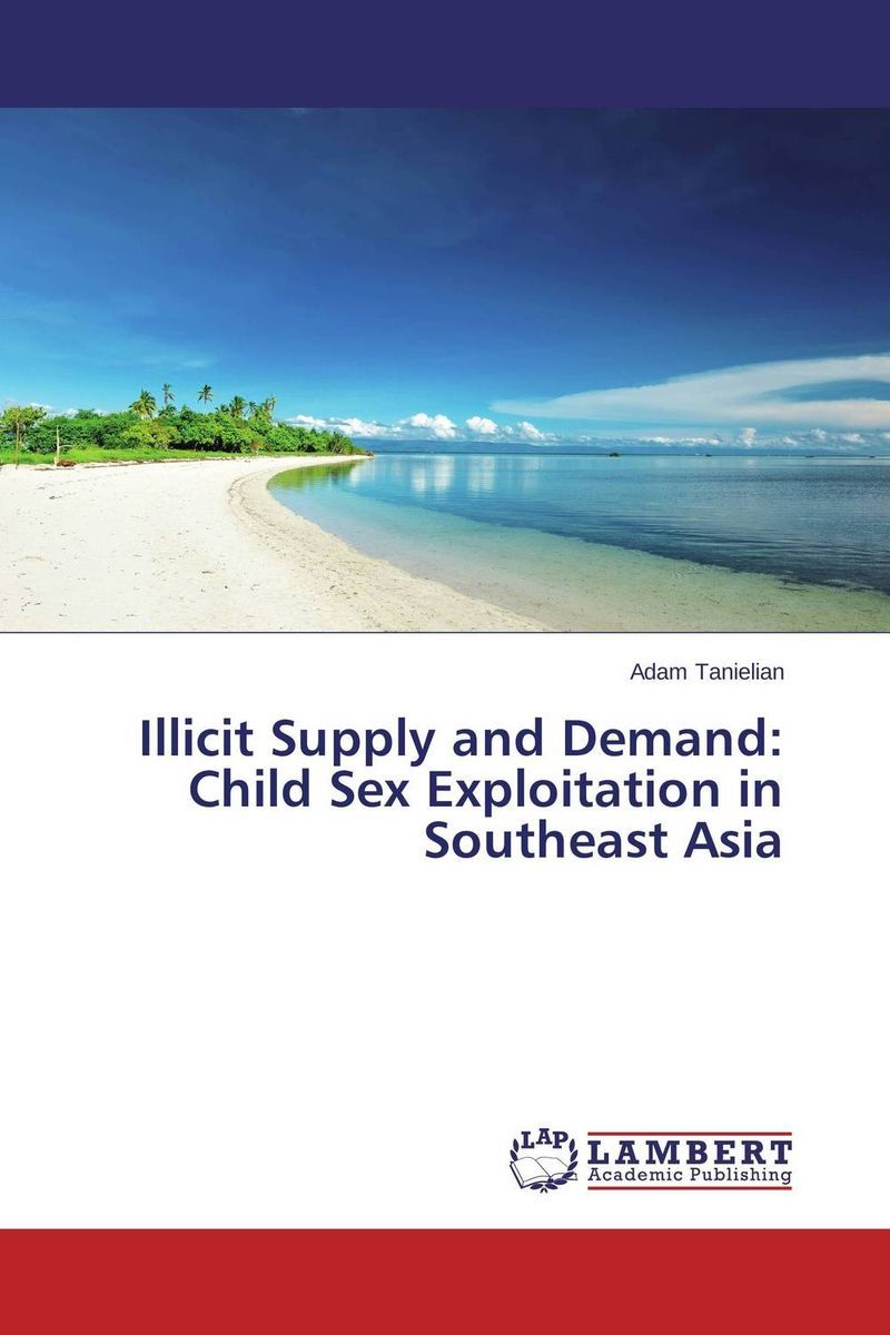 Illicit Supply and Demand: Child Sex Exploitation in Southeast Asia