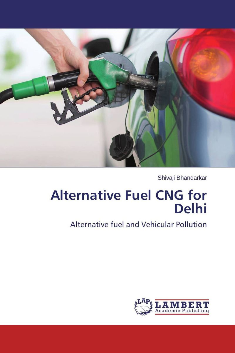 Alternative Fuel CNG for Delhi kazi rifat ahmed simu akter and kushal roy alternative development loom by reason of natural changes