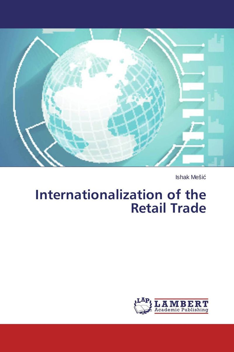 Internationalization of the Retail Trade ishak mesic global trends in retail trade