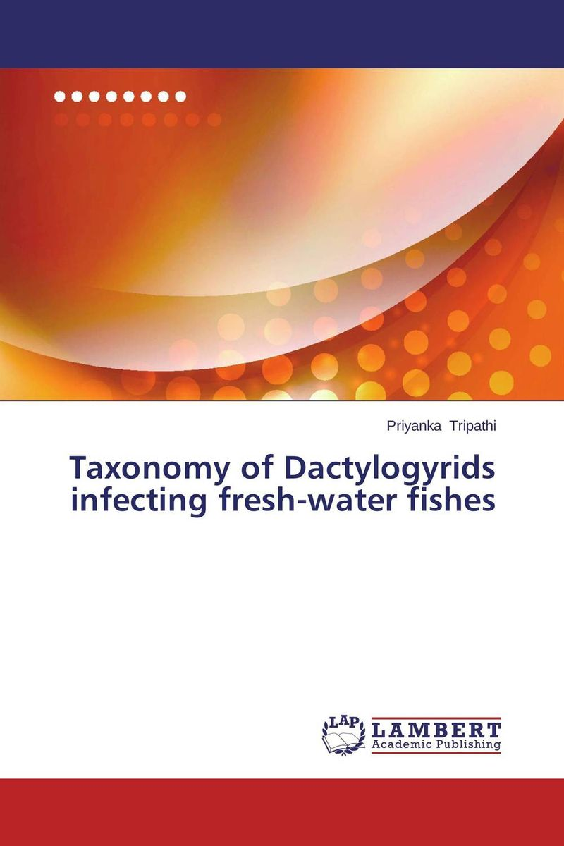Taxonomy of Dactylogyrids infecting fresh-water fishes plant taxonomy and systematics