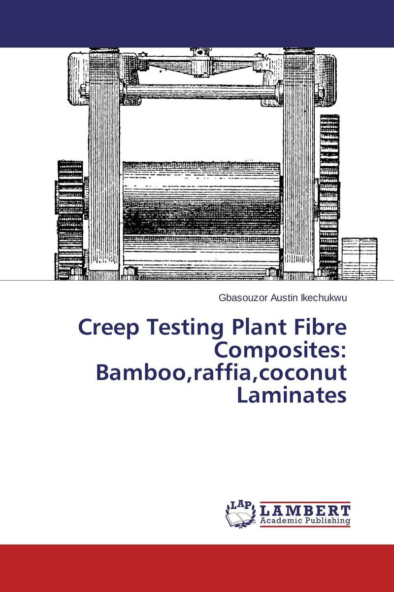 Creep Testing Plant Fibre Composites: Bamboo,raffia,coconut Laminates gbasouzor austin ikechukwu and atanmo philip n properties of bamboo influence of volume fraction and fibre length