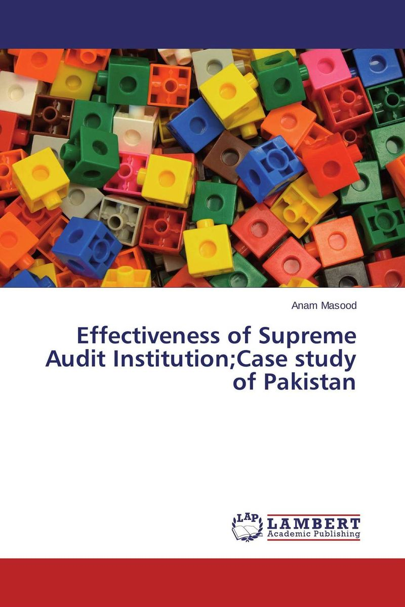 Effectiveness of Supreme Audit Institution;Case study of Pakistan