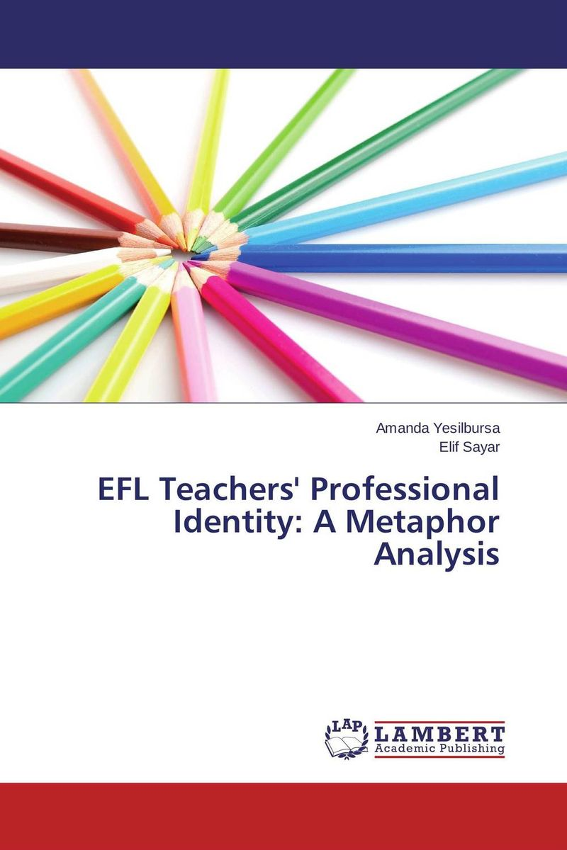 EFL Teachers' Professional Identity: A Metaphor Analysis illness as metaphor and aids and its metaphors